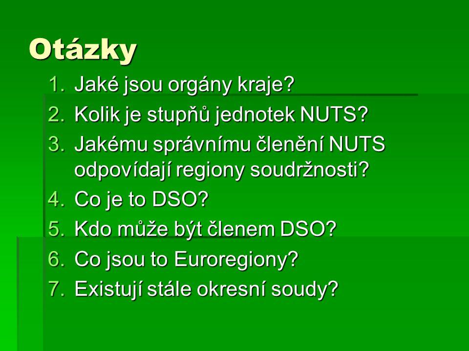 Otázky 1.Jaké jsou orgány kraje? 2.Kolik je stupňů jednotek NUTS? 3.Jakému správnímu členění NUTS odpovídají regiony soudržnosti? 4.Co je to DSO? 5.Kd