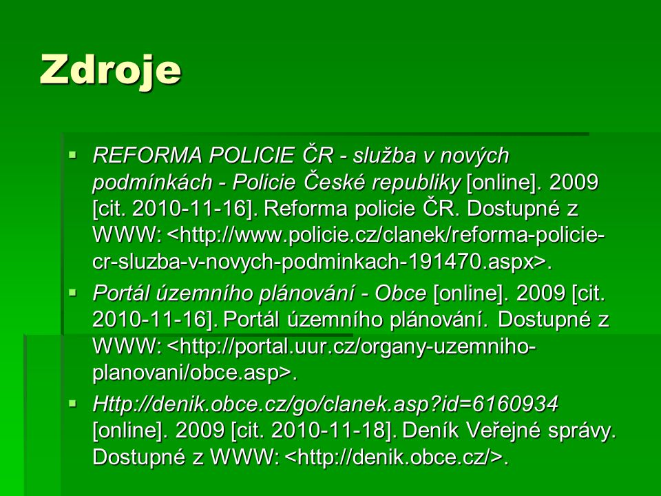 Zdroje  REFORMA POLICIE ČR - služba v nových podmínkách - Policie České republiky [online]. 2009 [cit. 2010-11-16]. Reforma policie ČR. Dostupné z WW