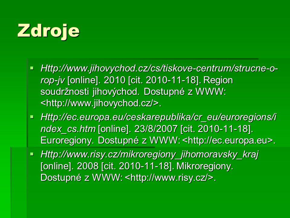 Zdroje  Http://www.jihovychod.cz/cs/tiskove-centrum/strucne-o- rop-jv [online]. 2010 [cit. 2010-11-18]. Region soudržnosti jihovýchod. Dostupné z WWW