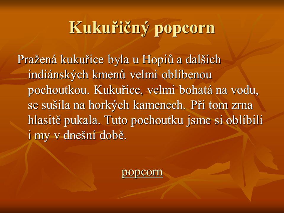 Kukuřičný popcorn Pražená kukuřice byla u Hopiů a dalších indiánských kmenů velmi oblíbenou pochoutkou.