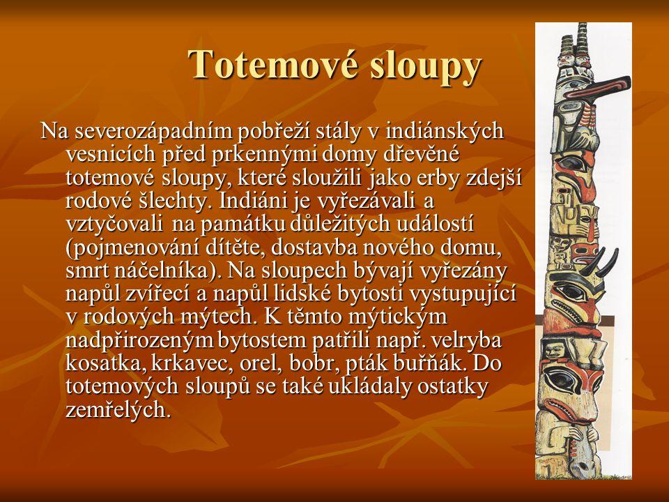 Totemové sloupy Na severozápadním pobřeží stály v indiánských vesnicích před prkennými domy dřevěné totemové sloupy, které sloužili jako erby zdejší rodové šlechty.