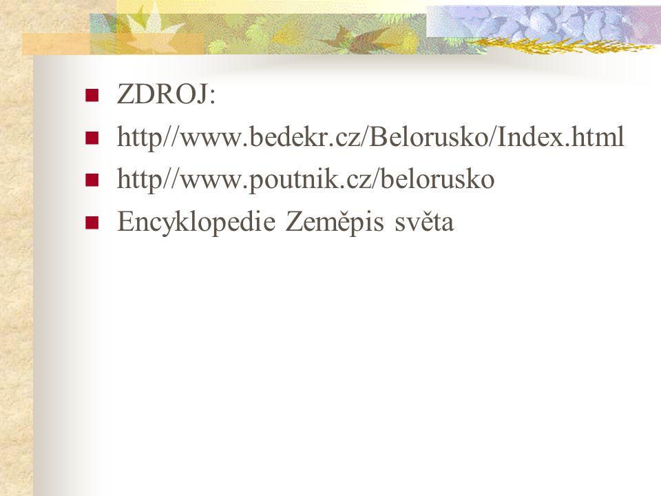 ZDROJ: http//www.bedekr.cz/Belorusko/Index.html http//www.poutnik.cz/belorusko Encyklopedie Zeměpis světa