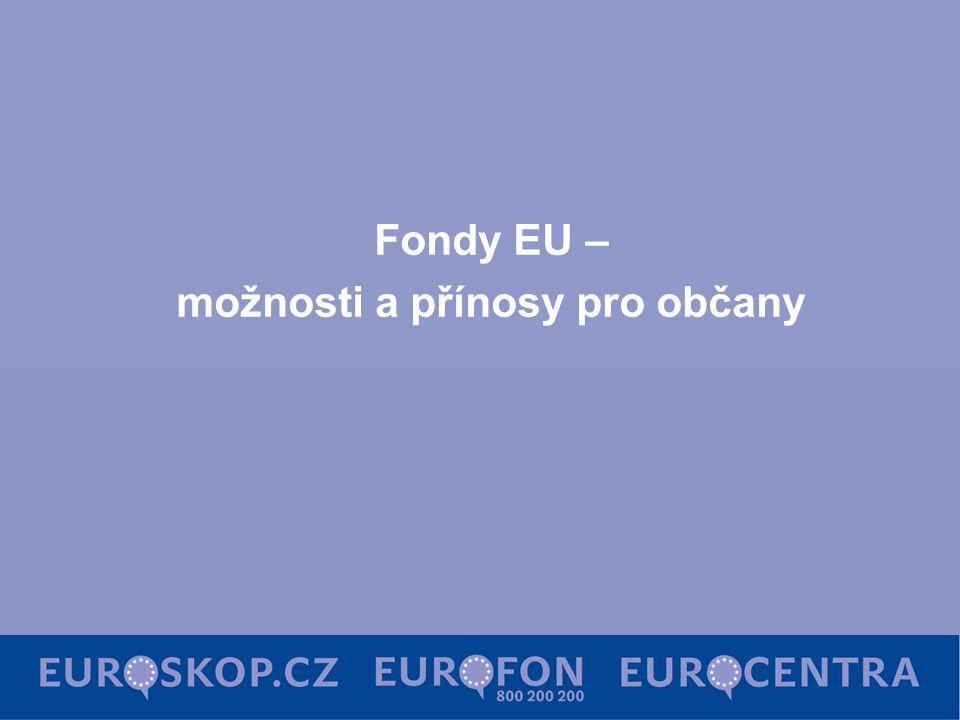 Fondy EU – možnosti a přínosy pro občany