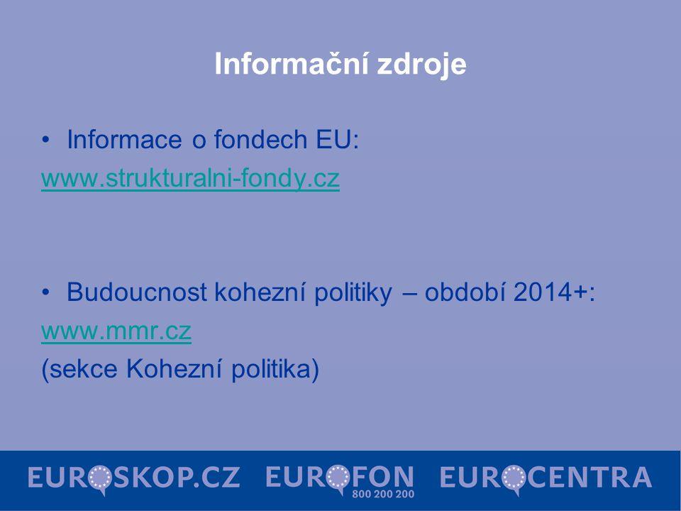 Informační zdroje Informace o fondech EU: www.strukturalni-fondy.cz Budoucnost kohezní politiky – období 2014+: www.mmr.cz (sekce Kohezní politika)
