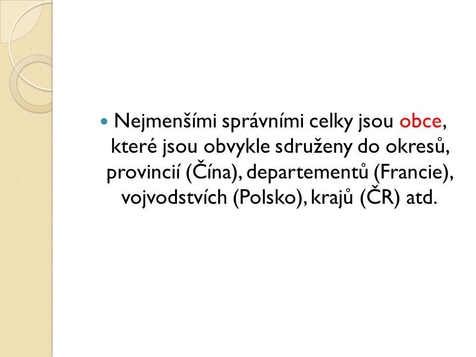 Nejmenšími správními celky jsou obce, které jsou obvykle sdruženy do okresů, provincií (Čína), departementů (Francie), vojvodstvích (Polsko), krajů (Č