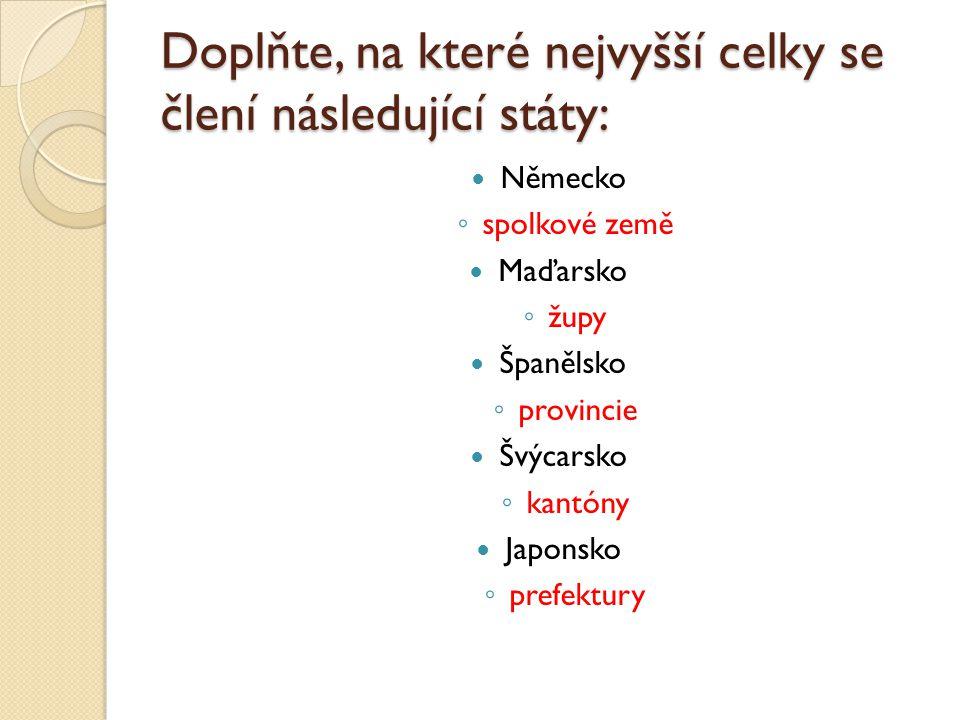 Doplňte, na které nejvyšší celky se člení následující státy: Německo ◦ spolkové země Maďarsko ◦ župy Španělsko ◦ provincie Švýcarsko ◦ kantóny Japonsk