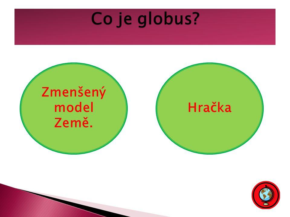 Co je globus? Zmenšený model Země. Hračka