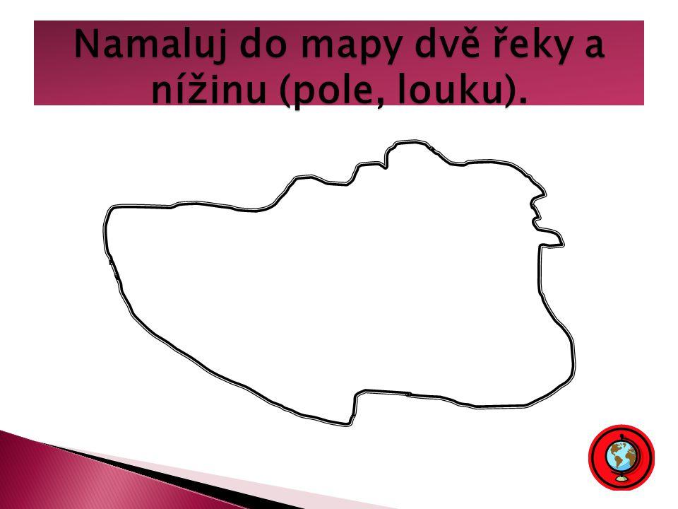Namaluj do mapy dvě řeky a nížinu (pole, louku).