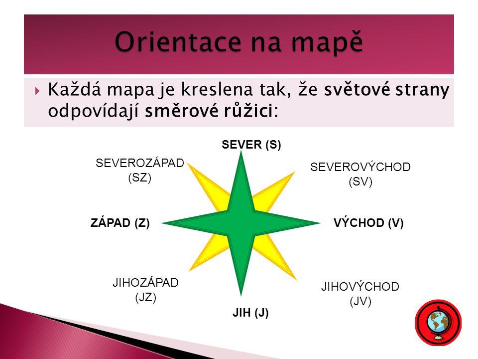  Každá mapa je kreslena tak, že světové strany odpovídají směrové růžici: SEVER (S) JIH (J) VÝCHOD (V)ZÁPAD (Z) SEVEROVÝCHOD (SV) JIHOVÝCHOD (JV) SEVEROZÁPAD (SZ) JIHOZÁPAD (JZ)