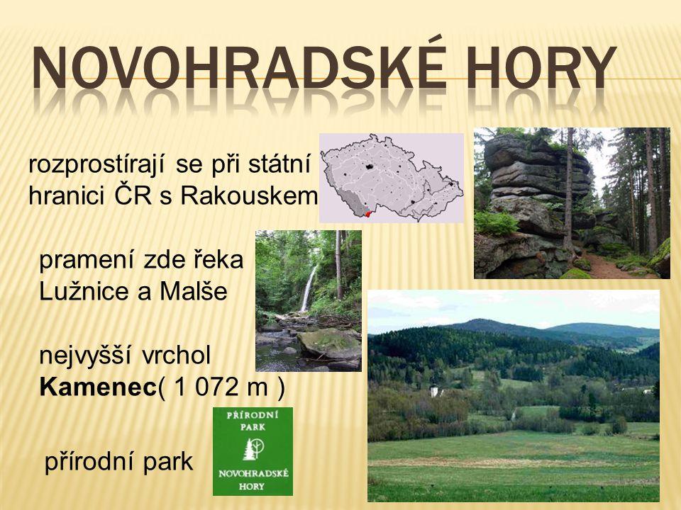 rozprostírají se při státní hranici ČR s Rakouskem pramení zde řeka Lužnice a Malše nejvyšší vrchol Kamenec( 1 072 m ) přírodní park