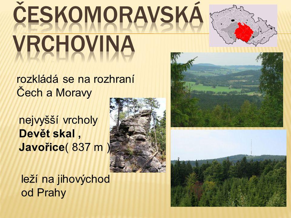 rozkládá se na rozhraní Čech a Moravy leží na jihovýchod od Prahy nejvyšší vrcholy Devět skal, Javořice( 837 m )