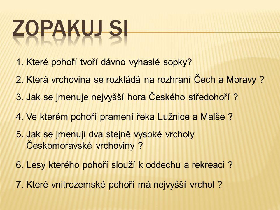 1.České středohoří 2. Českomoravská vrchovina 3. Milešovka ( 837 m ) 4.