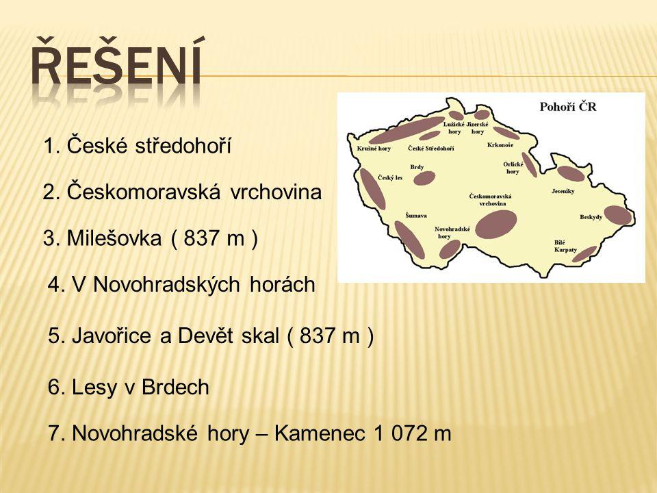 1. České středohoří 2. Českomoravská vrchovina 3. Milešovka ( 837 m ) 4. V Novohradských horách 5. Javořice a Devět skal ( 837 m ) 6. Lesy v Brdech 7.