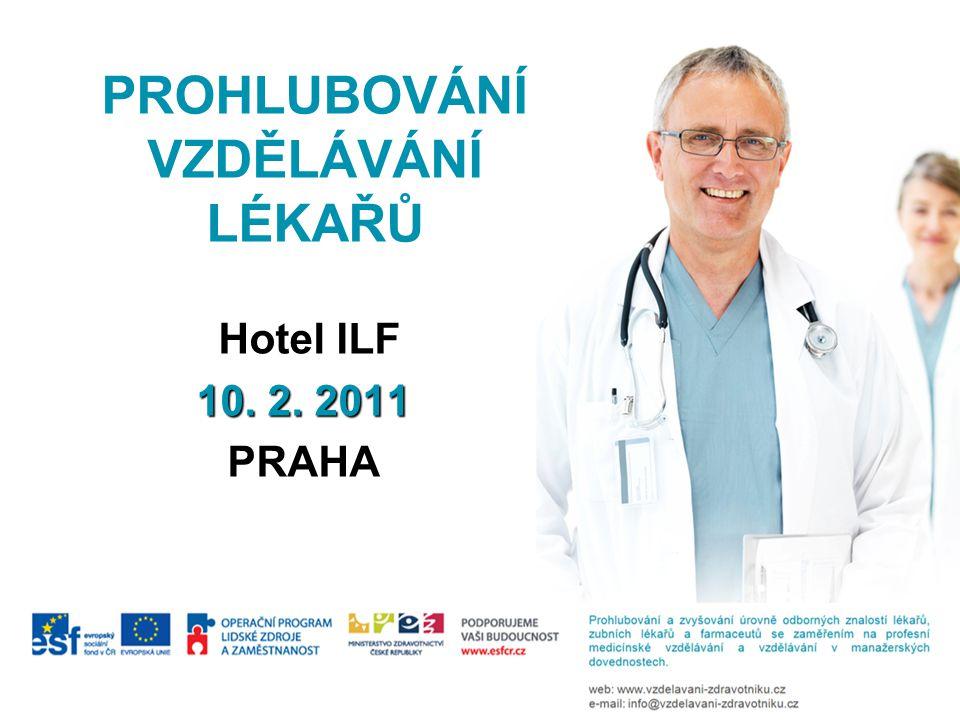 PROHLUBOVÁNÍ VZDĚLÁVÁNÍ LÉKAŘŮ Hotel ILF Hotel ILF 10. 2. 2011 PRAHA