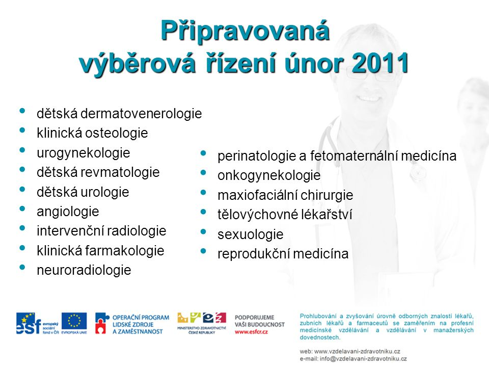 Připravovaná výběrová řízení únor 2011 dětská dermatovenerologie klinická osteologie urogynekologie dětská revmatologie dětská urologie angiologie int