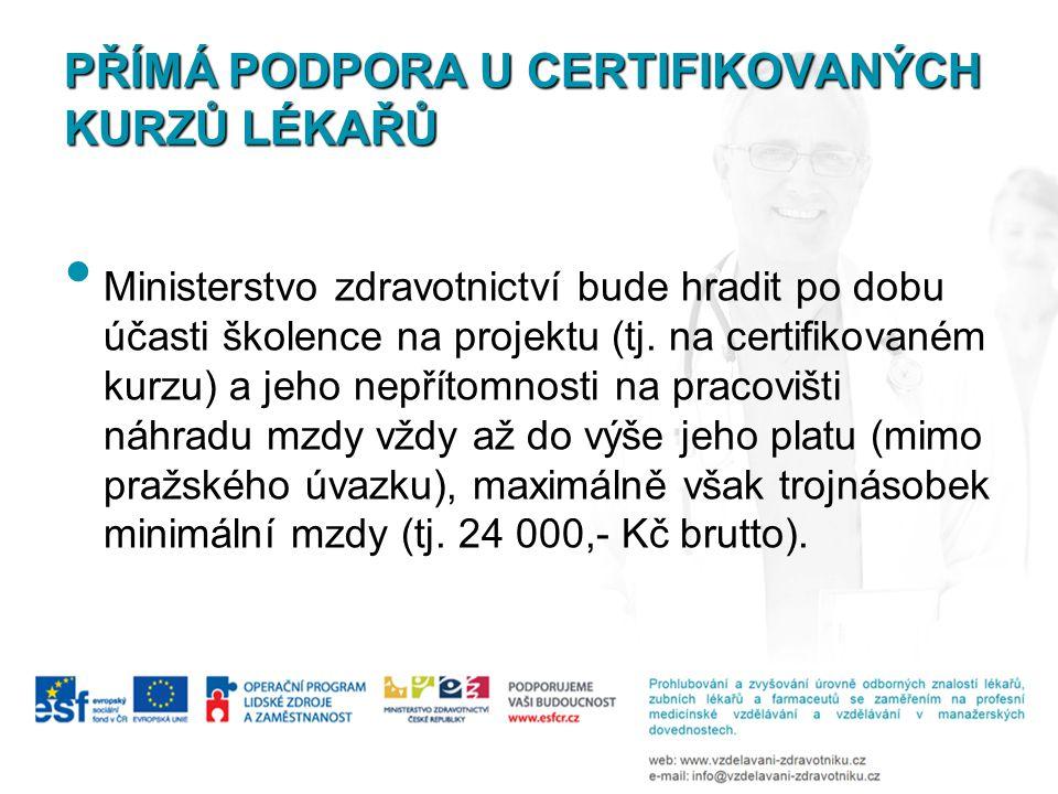 PŘÍMÁ PODPORA U CERTIFIKOVANÝCH KURZŮ LÉKAŘŮ Ministerstvo zdravotnictví bude hradit po dobu účasti školence na projektu (tj. na certifikovaném kurzu)