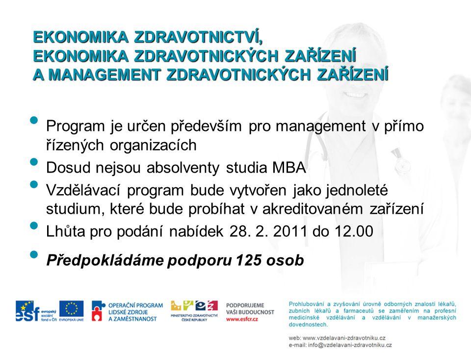 Program je určen především pro management v přímo řízených organizacích Dosud nejsou absolventy studia MBA Vzdělávací program bude vytvořen jako jedno
