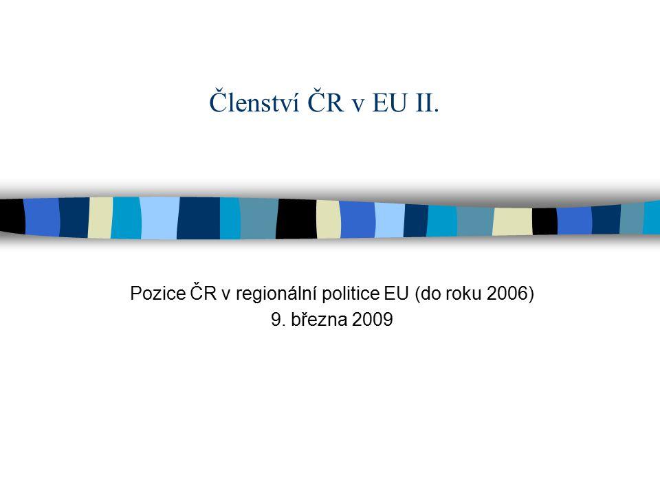 Členství ČR v EU II. Pozice ČR v regionální politice EU (do roku 2006) 9. března 2009