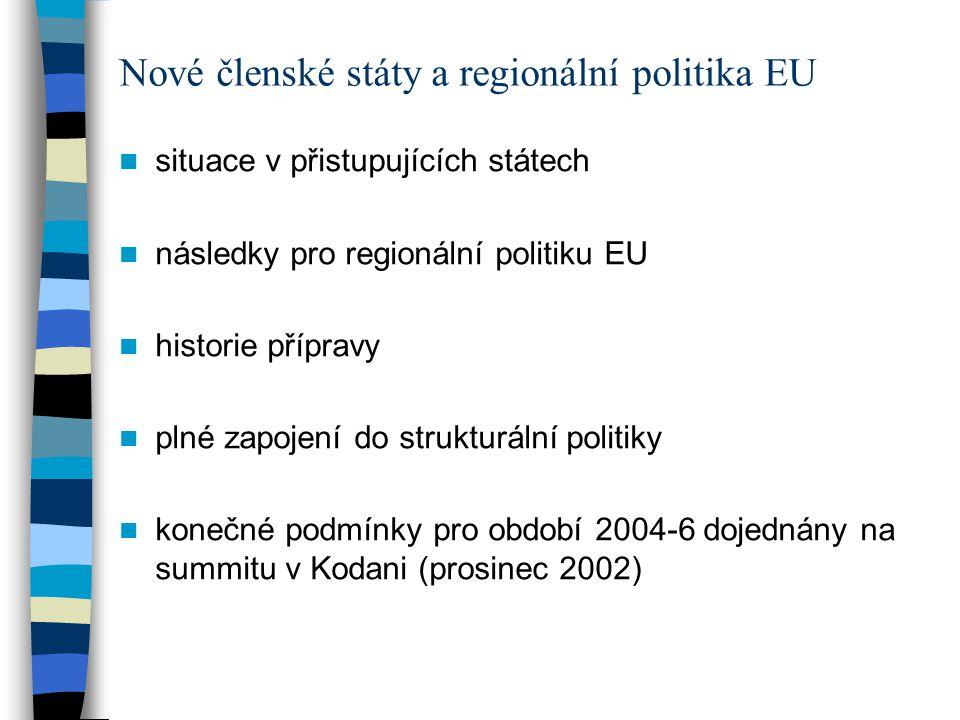 situace v přistupujících státech následky pro regionální politiku EU historie přípravy plné zapojení do strukturální politiky konečné podmínky pro období 2004-6 dojednány na summitu v Kodani (prosinec 2002) Nové členské státy a regionální politika EU