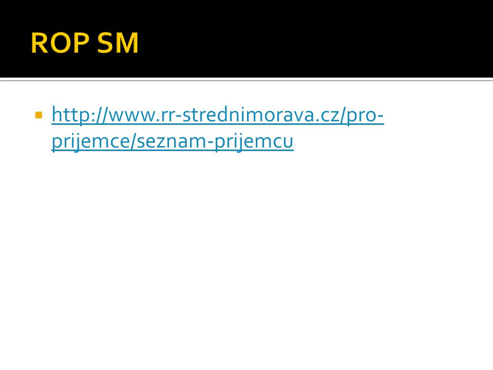 Regionální operační programy ROP Střední Čechy ROP Jihozápad ROP Severozápad ROP Severovýchod ROP Jihovýchod ROP Střední Morava ROP Moravskoslezsko Regionální infrastruktura a dostupnost Podpora prosperity regionu Rozvoj měst Rozvoj venkova