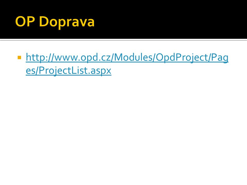 http://www.opd.cz/Modules/OpdProject/Pag es/ProjectList.aspx http://www.opd.cz/Modules/OpdProject/Pag es/ProjectList.aspx