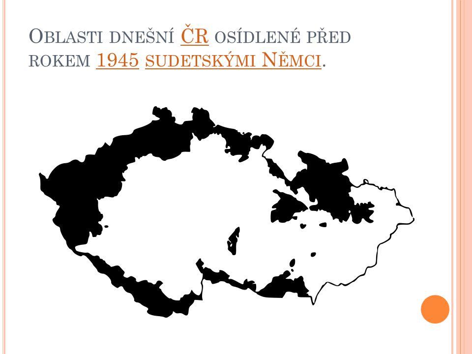 O BLASTI DNEŠNÍ ČR OSÍDLENÉ PŘED ROKEM 1945 SUDETSKÝMI N ĚMCI.ČR1945 SUDETSKÝMI N ĚMCI