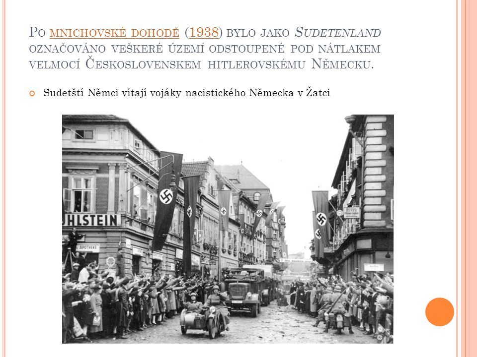 P O MNICHOVSKÉ DOHODĚ (1938) BYLO JAKO S UDETENLAND OZNAČOVÁNO VEŠKERÉ ÚZEMÍ ODSTOUPENÉ POD NÁTLAKEM VELMOCÍ Č ESKOSLOVENSKEM HITLEROVSKÉMU N ĚMECKU.