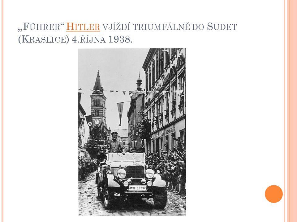 """"""" F ÜHRER H ITLER VJÍŽDÍ TRIUMFÁLNĚ DO S UDET (K RASLICE ) 4. ŘÍJNA 1938.H ITLER"""