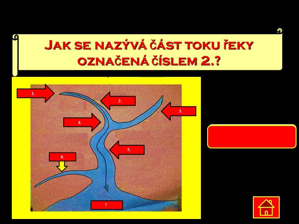 Jak se nazývá č ást toku ř eky ozna č ená č íslem 2.? potok
