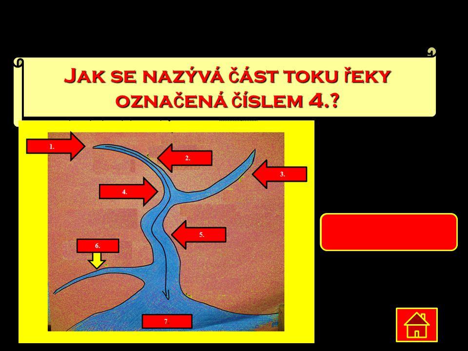 Jak se nazývá č ást toku ř eky ozna č ená č íslem 4.? soutok