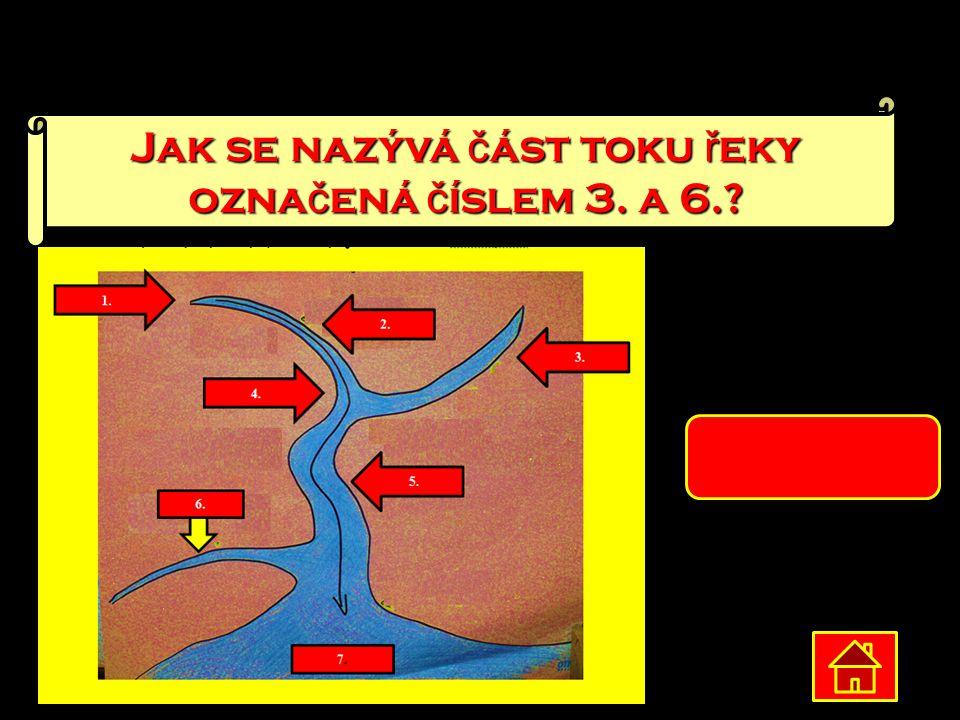 Jak se nazývá č ást toku ř eky ozna č ená č íslem 3. a 6.? p ř ítok
