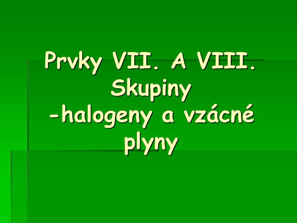 Halogeny  Halogeny se nazývají prvky, nacházející se v VII.A skupině.