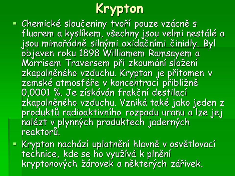 Krypton  Chemické sloučeniny tvoří pouze vzácně s fluorem a kyslíkem, všechny jsou velmi nestálé a jsou mimořádně silnými oxidačními činidly. Byl obj