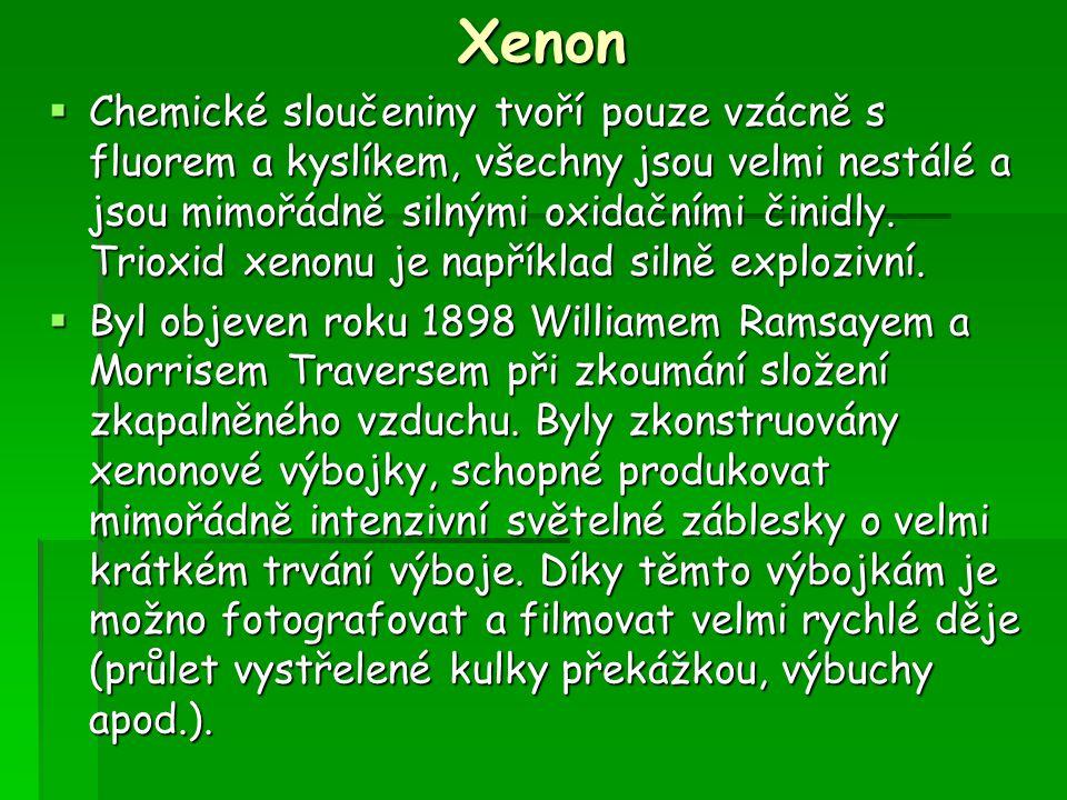 Xenon  Chemické sloučeniny tvoří pouze vzácně s fluorem a kyslíkem, všechny jsou velmi nestálé a jsou mimořádně silnými oxidačními činidly. Trioxid x