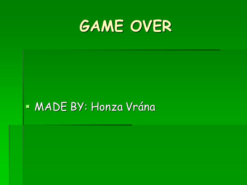 GAME OVER  MADE BY: Honza Vrána