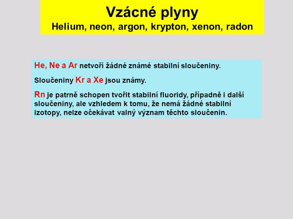 Vzácné plyny Helium, neon, argon, krypton, xenon, radon He, Ne a Ar netvoří žádné známé stabilní sloučeniny. Sloučeniny Kr a Xe jsou známy. Rn je patr
