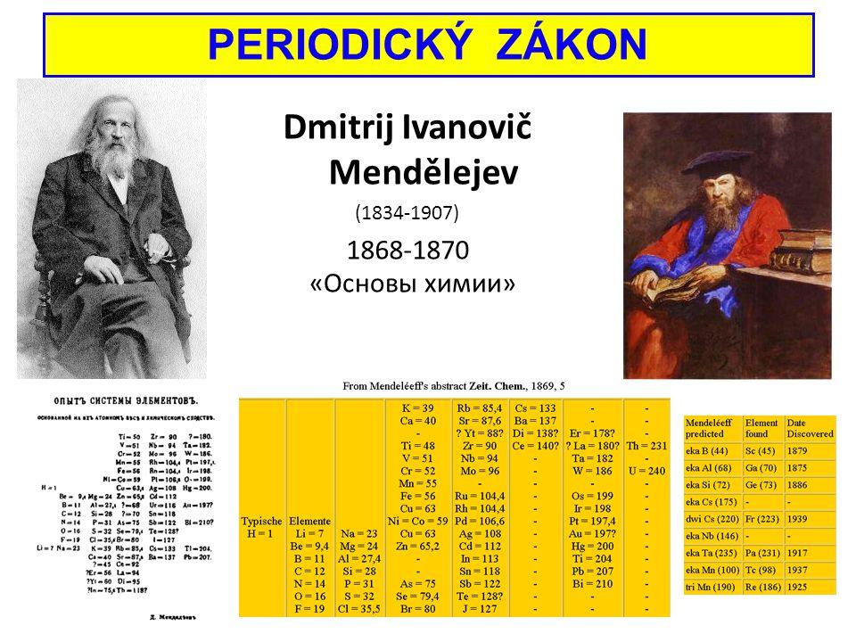 Dmitrij Ivanovič Mendělejev (1834-1907) 1868-1870 «Основы химии» PERIODICKÝ ZÁKON