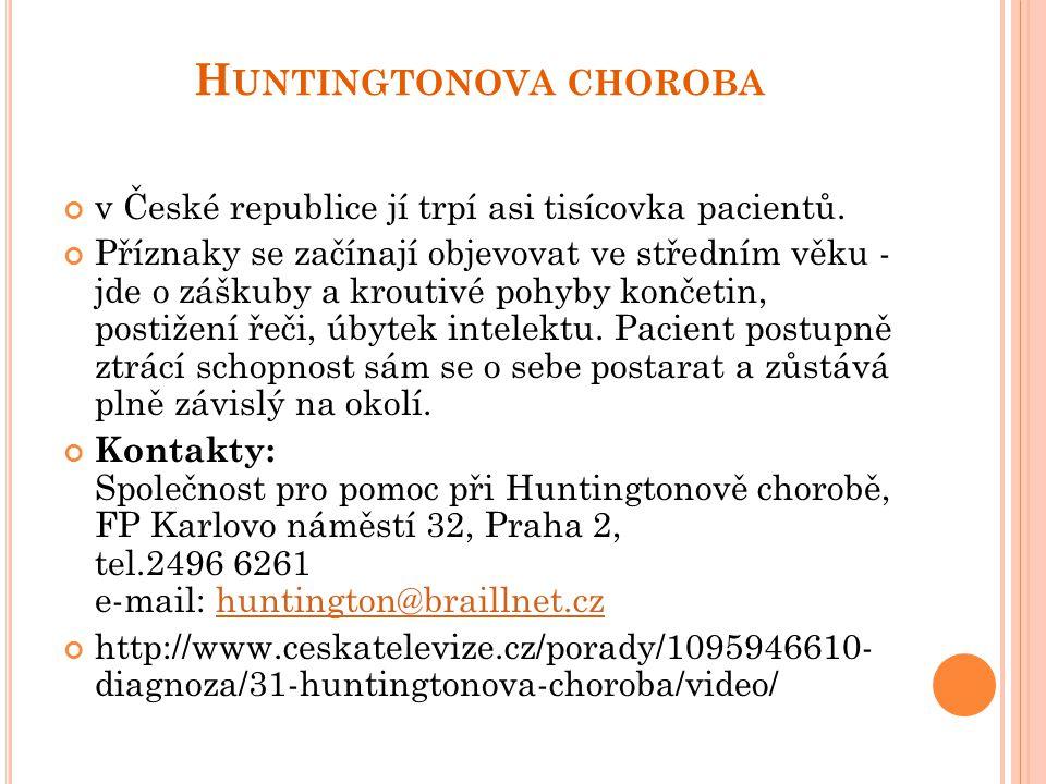 H UNTINGTONOVA CHOROBA v České republice jí trpí asi tisícovka pacientů.