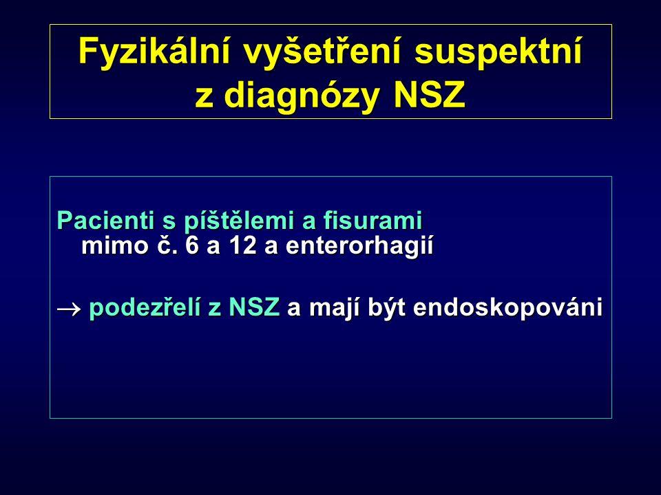 Fyzikální vyšetření suspektní z diagnózy NSZ Pacienti s píštělemi a fisurami mimo č. 6 a 12 a enterorhagií  podezřelí z NSZ a mají být endoskopováni