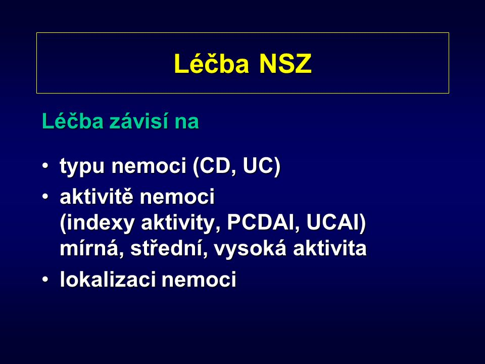 Léčba NSZ Léčba závisí na typu nemoci (CD, UC)typu nemoci (CD, UC) aktivitě nemoci (indexy aktivity, PCDAI, UCAI) mírná, střední, vysoká aktivitaaktiv