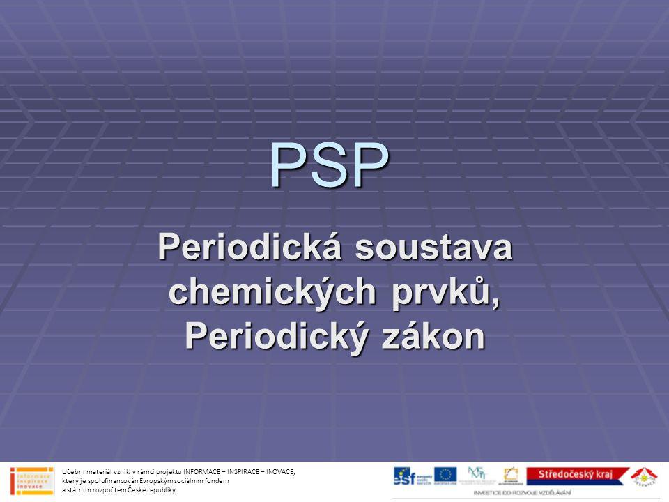 PSP Periodická soustava chemických prvků, Periodický zákon Učební materiál vznikl v rámci projektu INFORMACE – INSPIRACE – INOVACE, který je spolufina