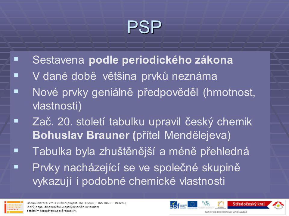 PSP   Sestavena podle periodického zákona   V dané době většina prvků neznáma   Nové prvky geniálně předpověděl (hmotnost, vlastnosti)   Zač.