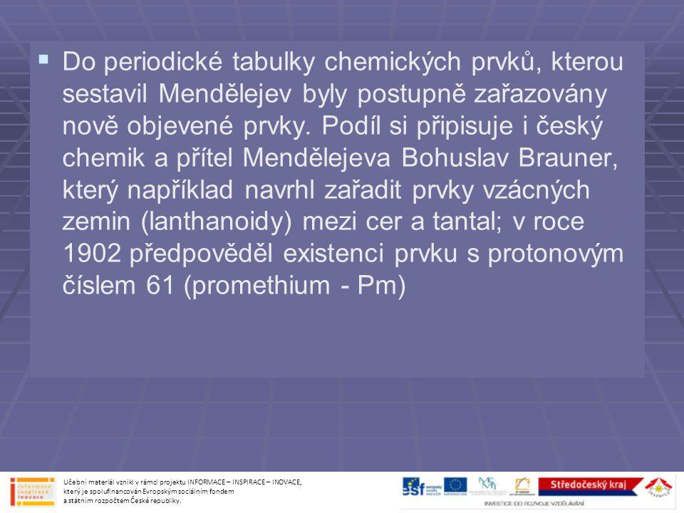   Do periodické tabulky chemických prvků, kterou sestavil Mendělejev byly postupně zařazovány nově objevené prvky. Podíl si připisuje i český chemik