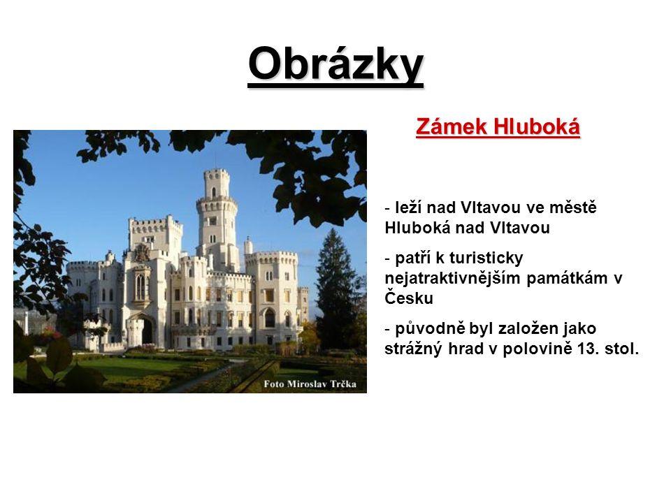 Obrázky Zámek Hluboká - leží nad Vltavou ve městě Hluboká nad Vltavou - patří k turisticky nejatraktivnějším památkám v Česku - původně byl založen ja