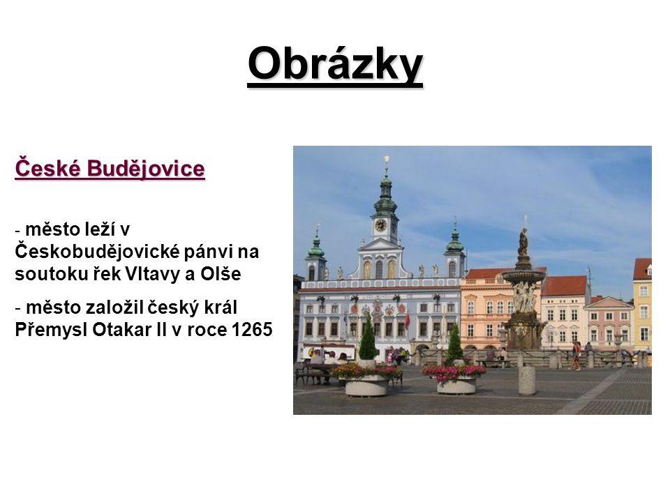 Obrázky České Budějovice - město leží v Českobudějovické pánvi na soutoku řek Vltavy a Olše - město založil český král Přemysl Otakar II v roce 1265