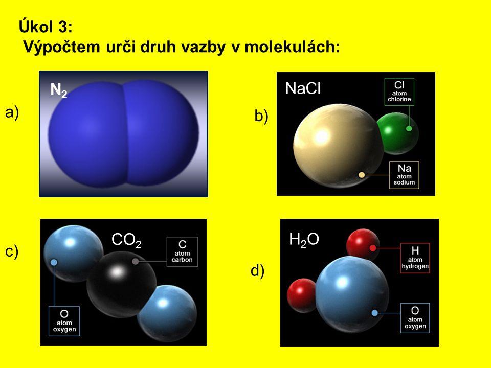 Úkol 3: Výpočtem urči druh vazby v molekulách: NaCl CO 2 H2OH2O N2N2 a) b) c) d)