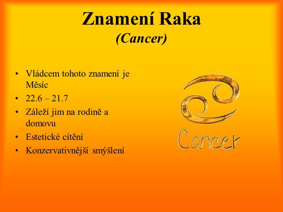 Znamení Raka (Cancer) Vládcem tohoto znamení je Měsíc 22.6 – 21.7 Záleží jim na rodině a domovu Estetické cítění Konzervativnější smýšlení