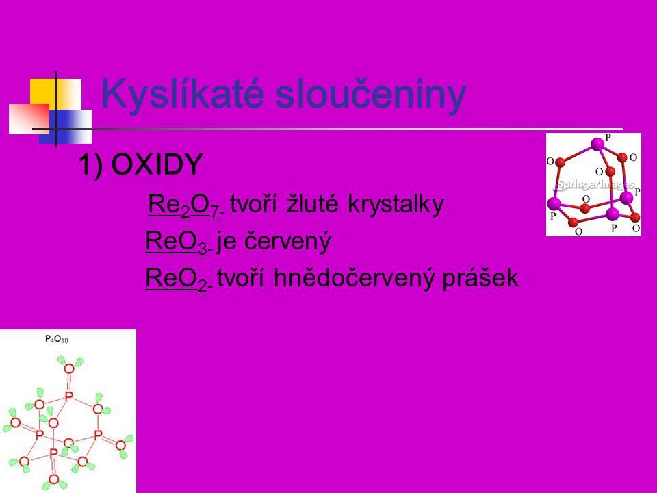Kyslíkaté sloučeniny 1) OXIDY Re 2 O 7- tvoří žluté krystalky ReO 3- je červený ReO 2- tvoří hnědočervený prášek
