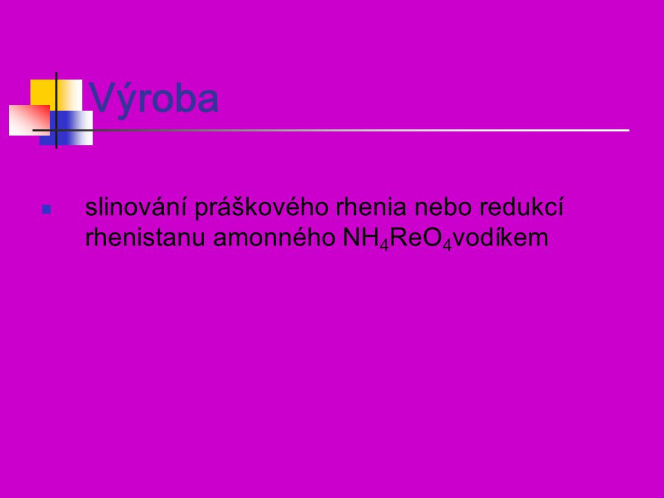 Výroba slinování práškového rhenia nebo redukcí rhenistanu amonného NH 4 ReO 4 vodíkem