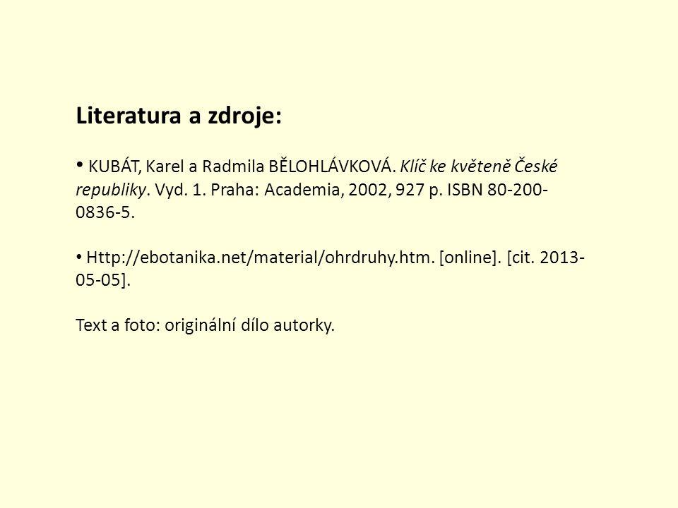 Literatura a zdroje: KUBÁT, Karel a Radmila BĚLOHLÁVKOVÁ. Klíč ke květeně České republiky. Vyd. 1. Praha: Academia, 2002, 927 p. ISBN 80-200- 0836-5.
